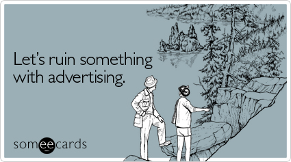 let\'s ruin something with advertising
